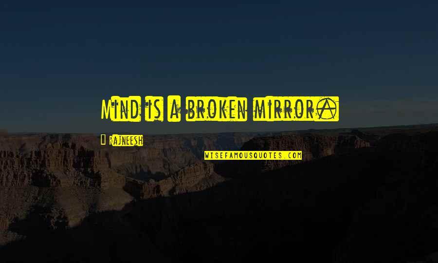 Broken Mirrors Quotes By Rajneesh: Mind is a broken mirror.