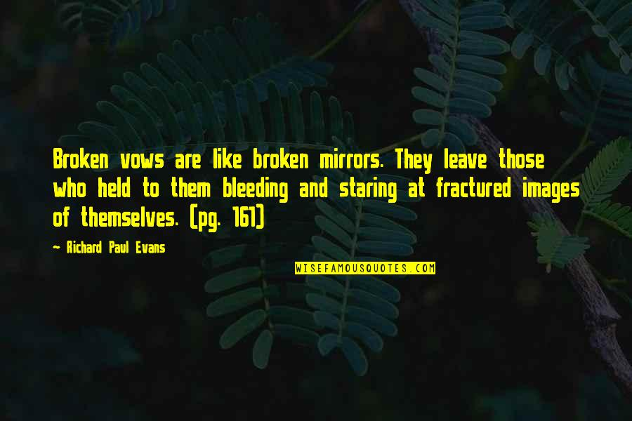 Broken Mirrors Quotes By Richard Paul Evans: Broken vows are like broken mirrors. They leave