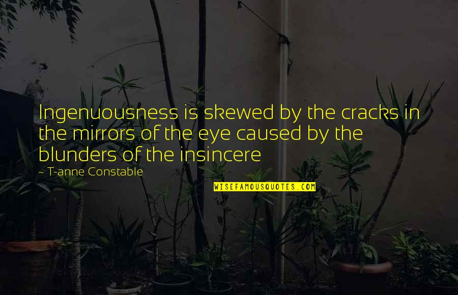 Broken Mirrors Quotes By T-anne Constable: Ingenuousness is skewed by the cracks in the