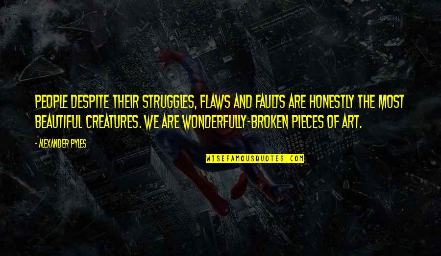Broken Pieces Quotes By Alexander Pyles: People despite their struggles, flaws and faults are