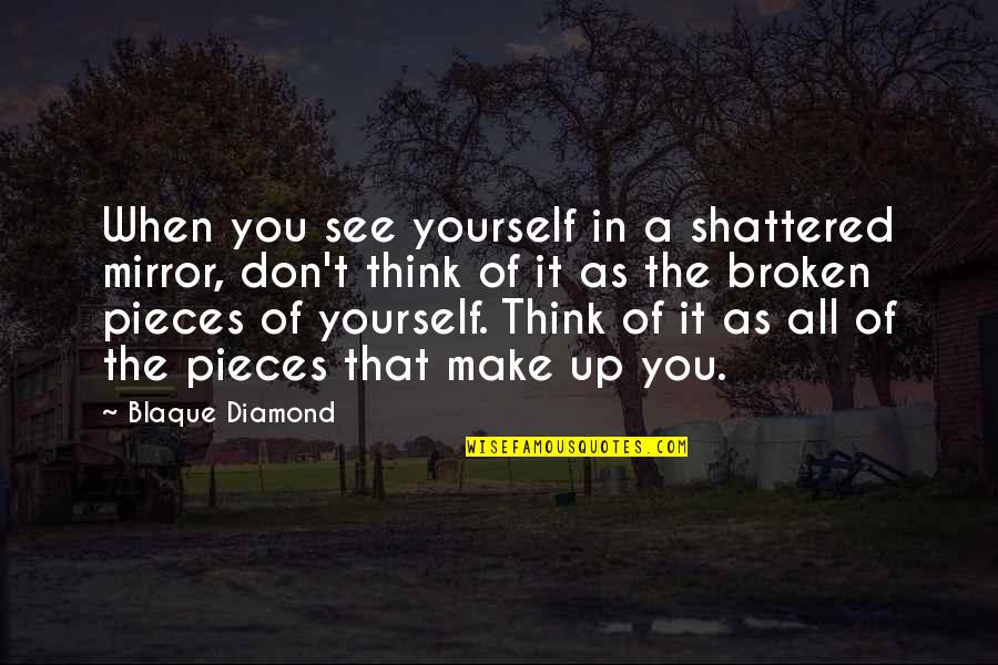 Broken Pieces Quotes By Blaque Diamond: When you see yourself in a shattered mirror,