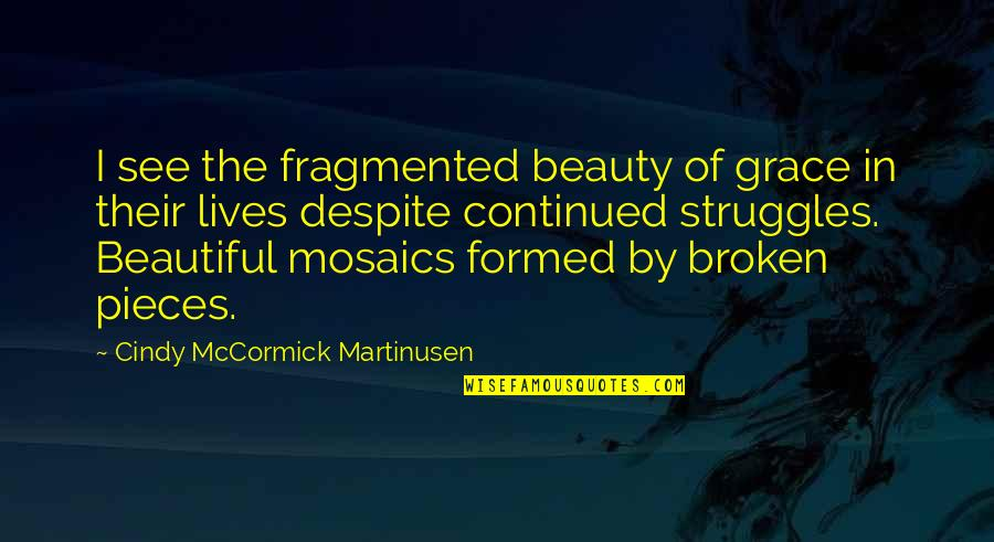 Broken Pieces Quotes By Cindy McCormick Martinusen: I see the fragmented beauty of grace in