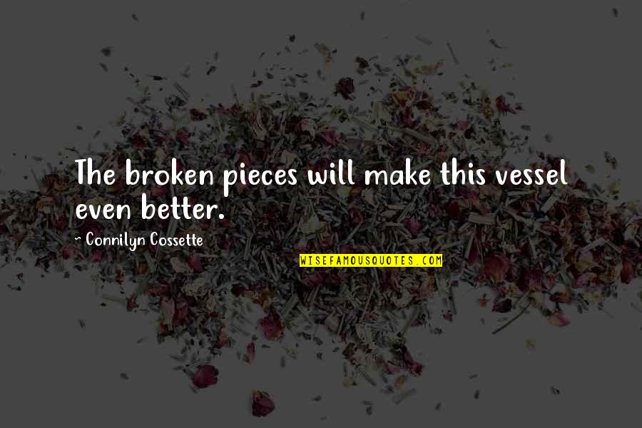 Broken Pieces Quotes By Connilyn Cossette: The broken pieces will make this vessel even