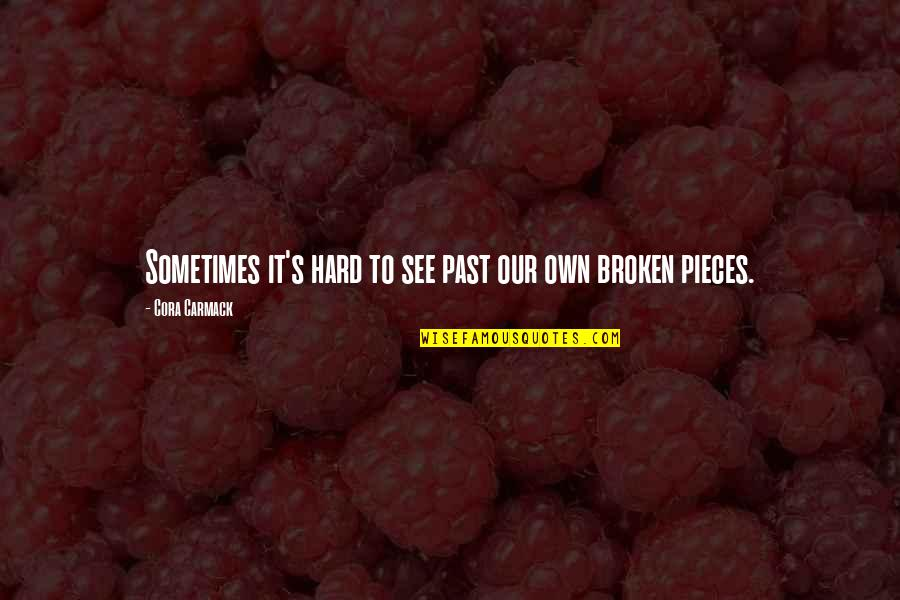 Broken Pieces Quotes By Cora Carmack: Sometimes it's hard to see past our own