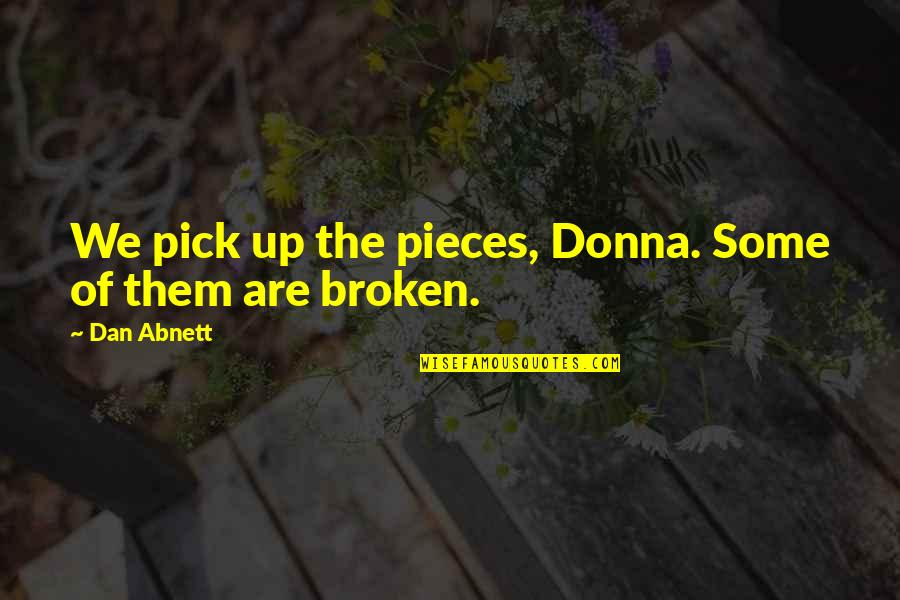 Broken Pieces Quotes By Dan Abnett: We pick up the pieces, Donna. Some of