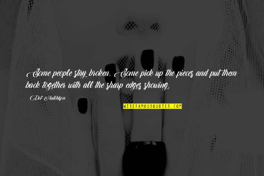 Broken Pieces Quotes By Dot Hutchison: Some people stay broken. Some pick up the