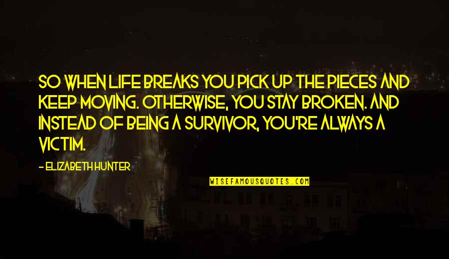Broken Pieces Quotes By Elizabeth Hunter: So when life breaks you pick up the