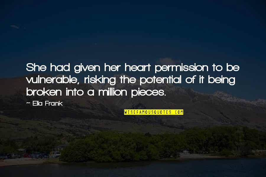 Broken Pieces Quotes By Ella Frank: She had given her heart permission to be