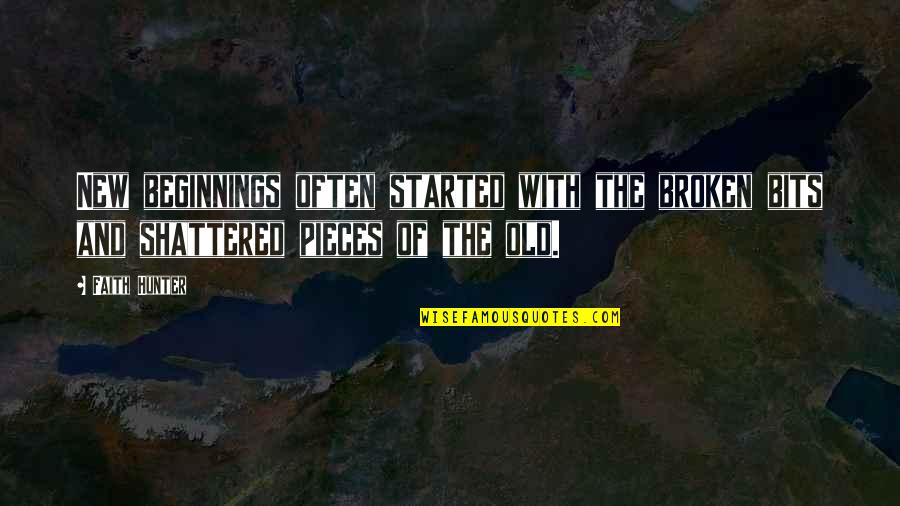 Broken Pieces Quotes By Faith Hunter: New beginnings often started with the broken bits