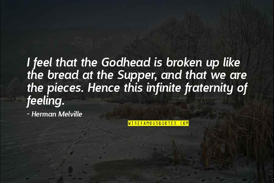 Broken Pieces Quotes By Herman Melville: I feel that the Godhead is broken up