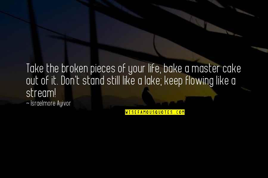 Broken Pieces Quotes By Israelmore Ayivor: Take the broken pieces of your life, bake
