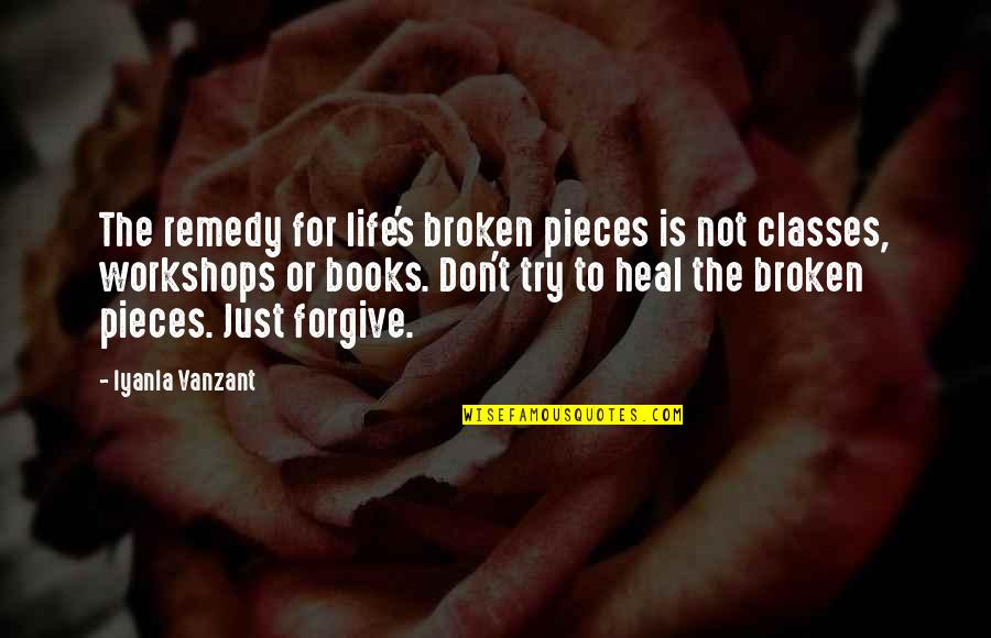 Broken Pieces Quotes By Iyanla Vanzant: The remedy for life's broken pieces is not