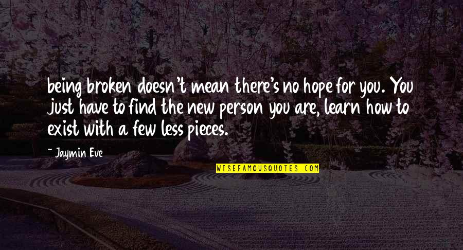 Broken Pieces Quotes By Jaymin Eve: being broken doesn't mean there's no hope for