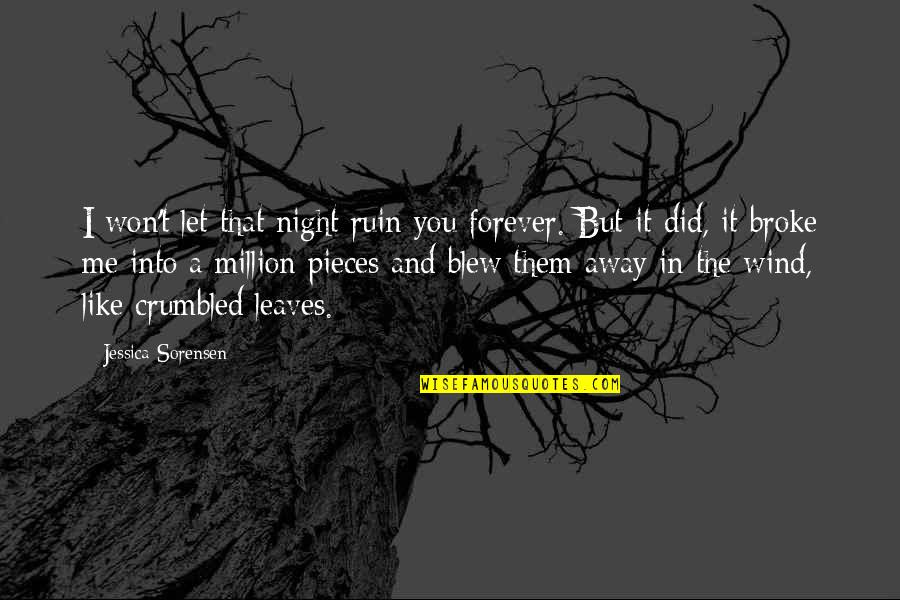 Broken Pieces Quotes By Jessica Sorensen: I won't let that night ruin you forever.