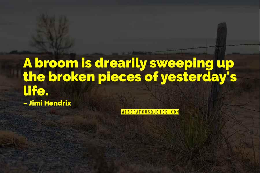 Broken Pieces Quotes By Jimi Hendrix: A broom is drearily sweeping up the broken