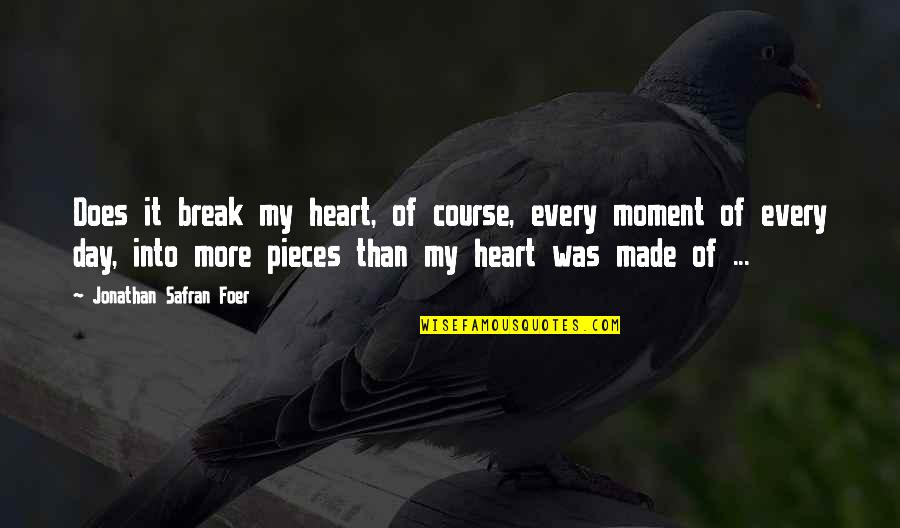 Broken Pieces Quotes By Jonathan Safran Foer: Does it break my heart, of course, every