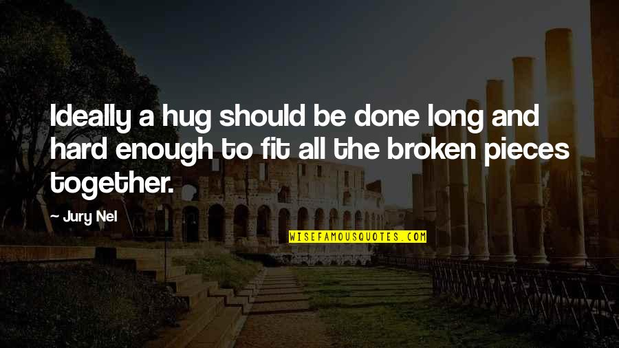 Broken Pieces Quotes By Jury Nel: Ideally a hug should be done long and