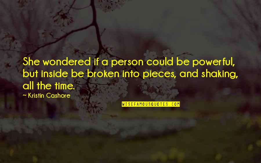 Broken Pieces Quotes By Kristin Cashore: She wondered if a person could be powerful,
