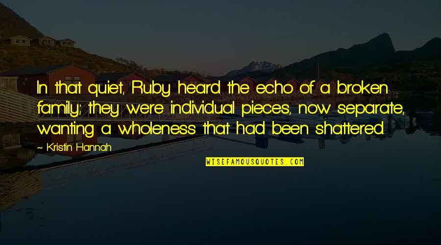 Broken Pieces Quotes By Kristin Hannah: In that quiet, Ruby heard the echo of