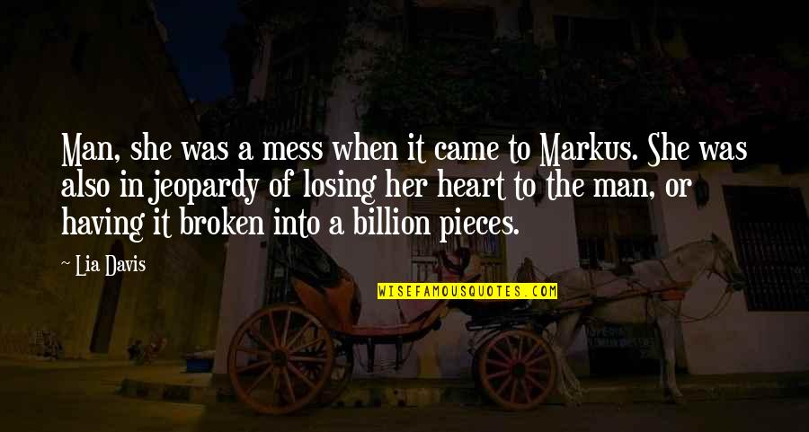 Broken Pieces Quotes By Lia Davis: Man, she was a mess when it came