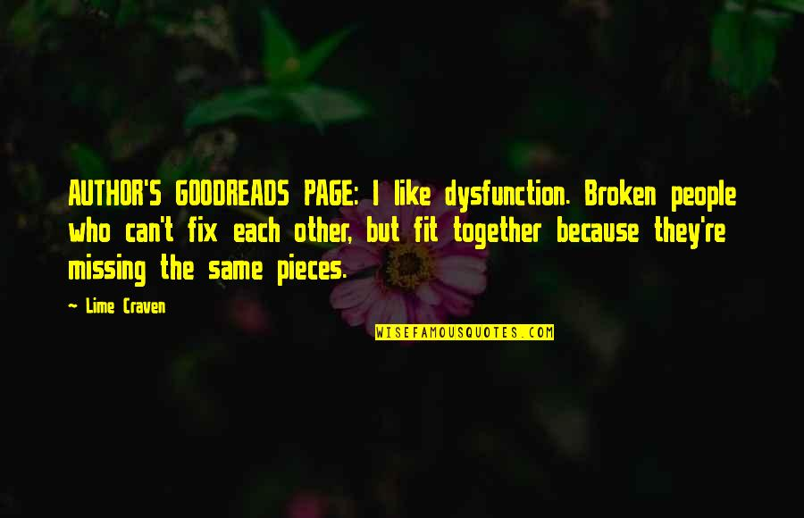 Broken Pieces Quotes By Lime Craven: AUTHOR'S GOODREADS PAGE: I like dysfunction. Broken people