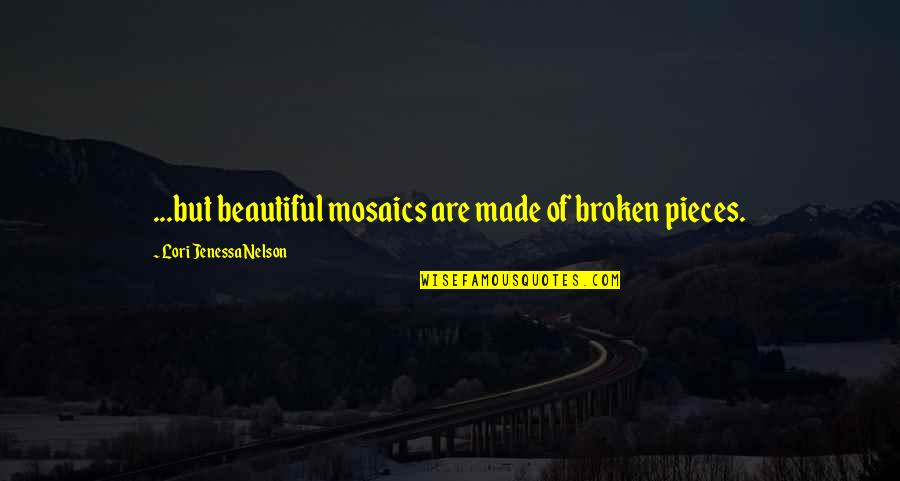Broken Pieces Quotes By Lori Jenessa Nelson: ...but beautiful mosaics are made of broken pieces.