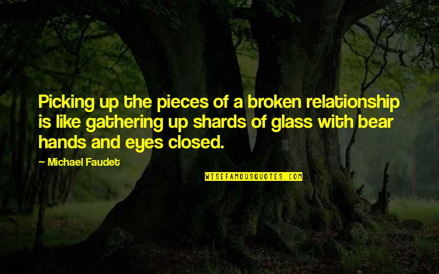 Broken Pieces Quotes By Michael Faudet: Picking up the pieces of a broken relationship