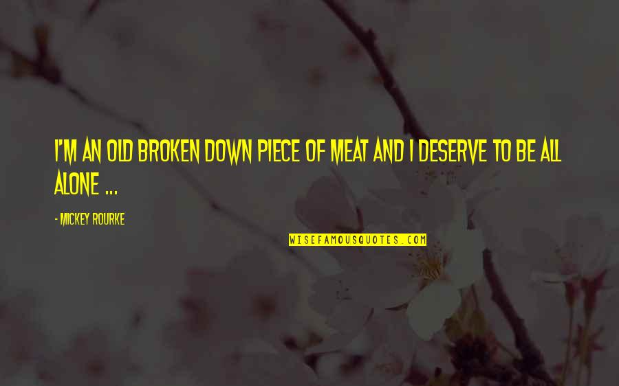 Broken Pieces Quotes By Mickey Rourke: I'm an old broken down piece of meat