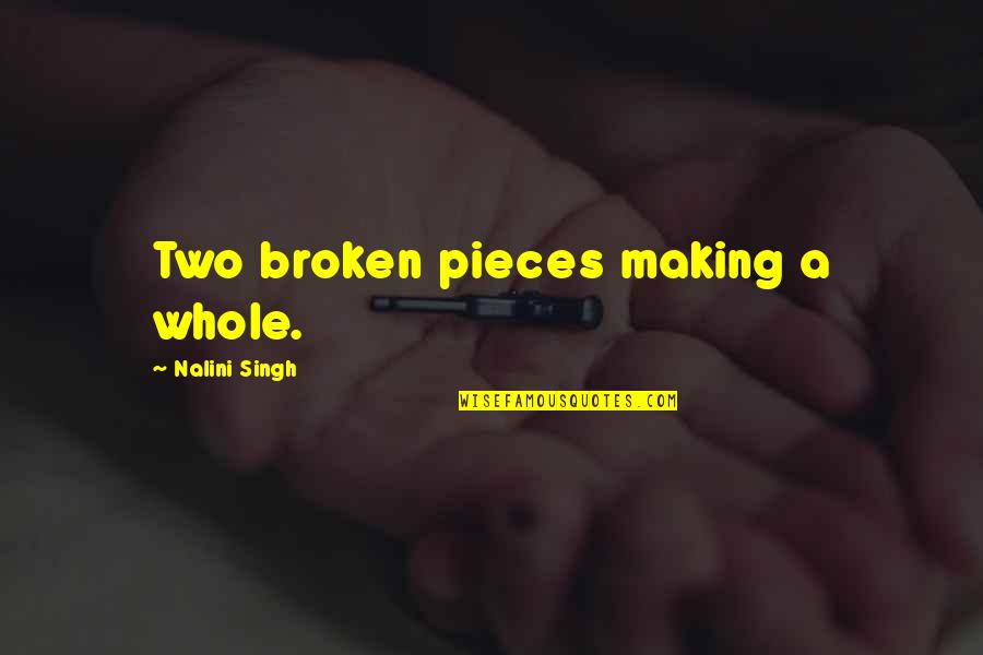 Broken Pieces Quotes By Nalini Singh: Two broken pieces making a whole.