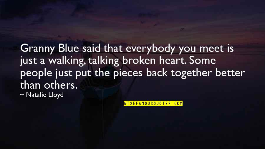 Broken Pieces Quotes By Natalie Lloyd: Granny Blue said that everybody you meet is