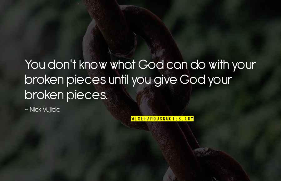 Broken Pieces Quotes By Nick Vujicic: You don't know what God can do with
