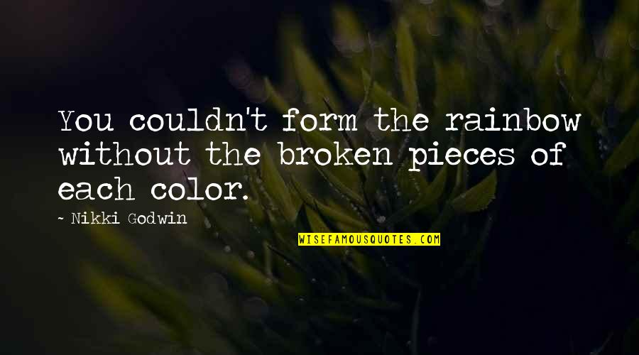 Broken Pieces Quotes By Nikki Godwin: You couldn't form the rainbow without the broken