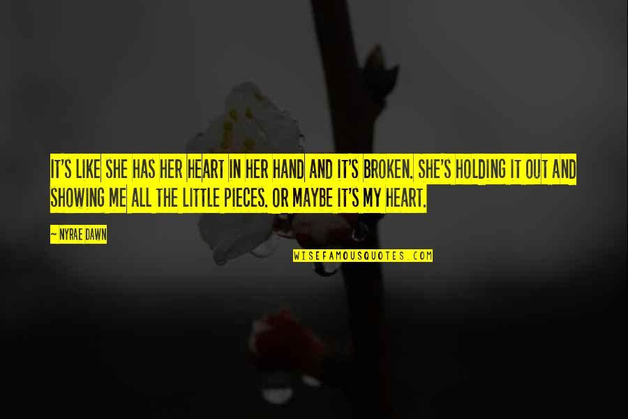 Broken Pieces Quotes By Nyrae Dawn: It's like she has her heart in her