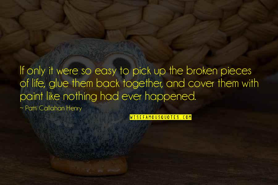 Broken Pieces Quotes By Patti Callahan Henry: If only it were so easy to pick