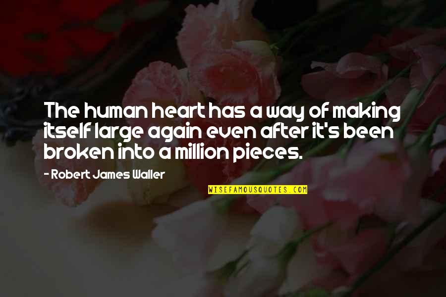 Broken Pieces Quotes By Robert James Waller: The human heart has a way of making