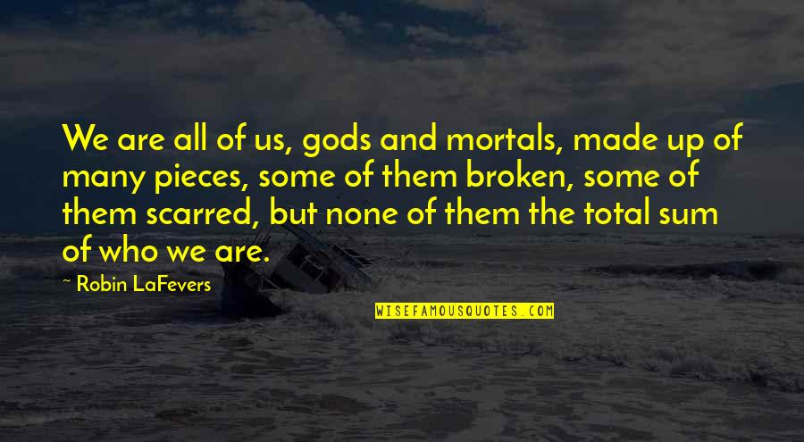 Broken Pieces Quotes By Robin LaFevers: We are all of us, gods and mortals,