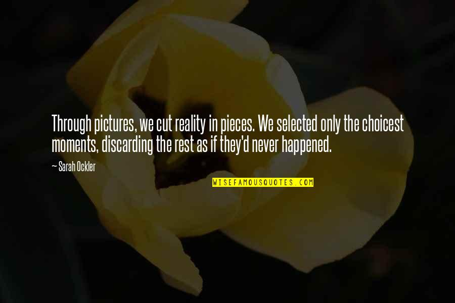 Broken Pieces Quotes By Sarah Ockler: Through pictures, we cut reality in pieces. We
