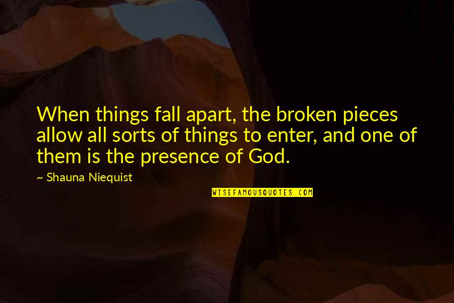 Broken Pieces Quotes By Shauna Niequist: When things fall apart, the broken pieces allow