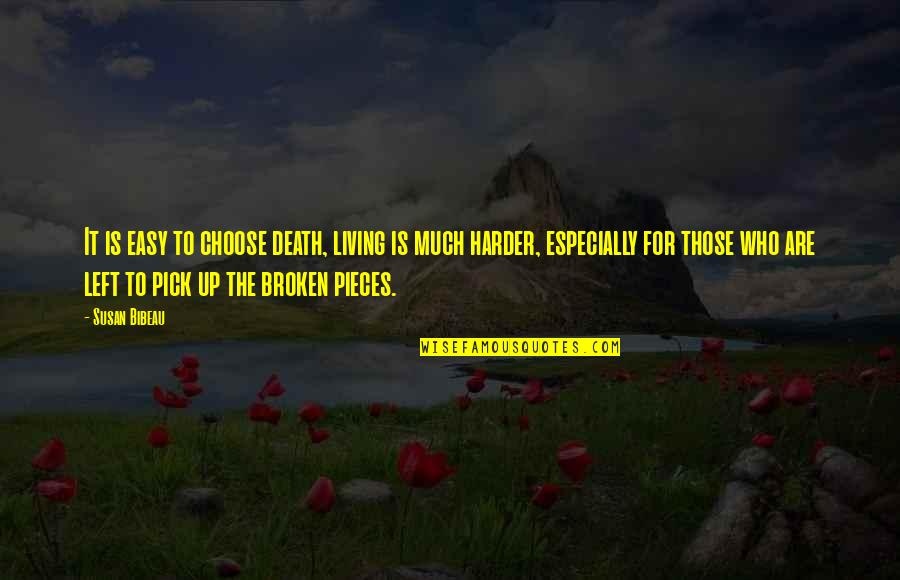 Broken Pieces Quotes By Susan Bibeau: It is easy to choose death, living is