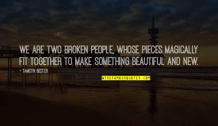 Broken Pieces Quotes By Tamsyn Bester: We are two broken people, whose pieces magically