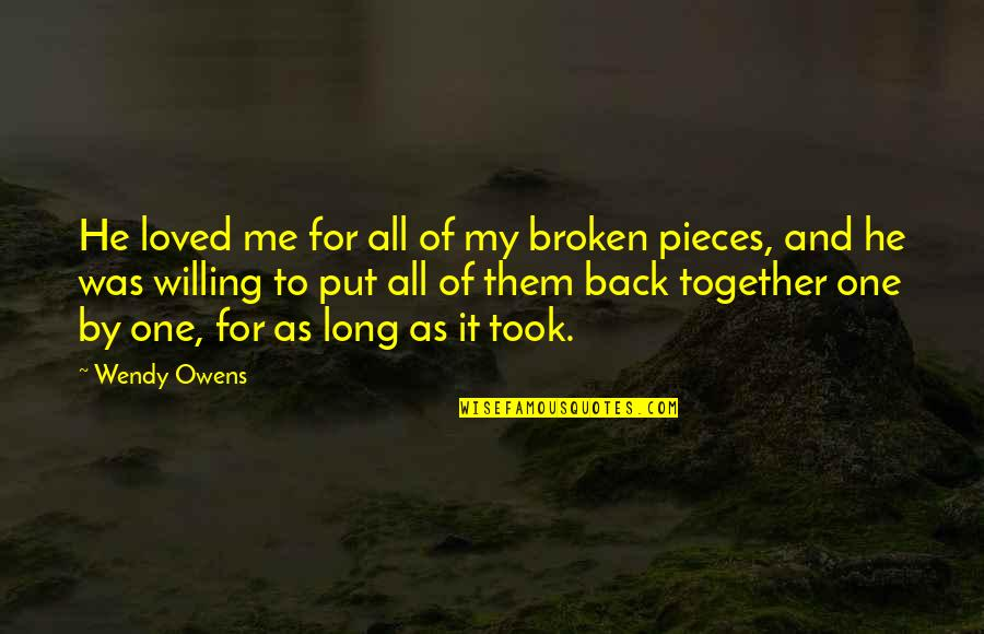 Broken Pieces Quotes By Wendy Owens: He loved me for all of my broken