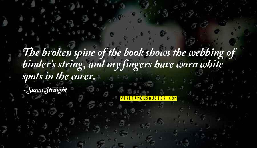 Broken Spine Quotes By Susan Straight: The broken spine of the book shows the