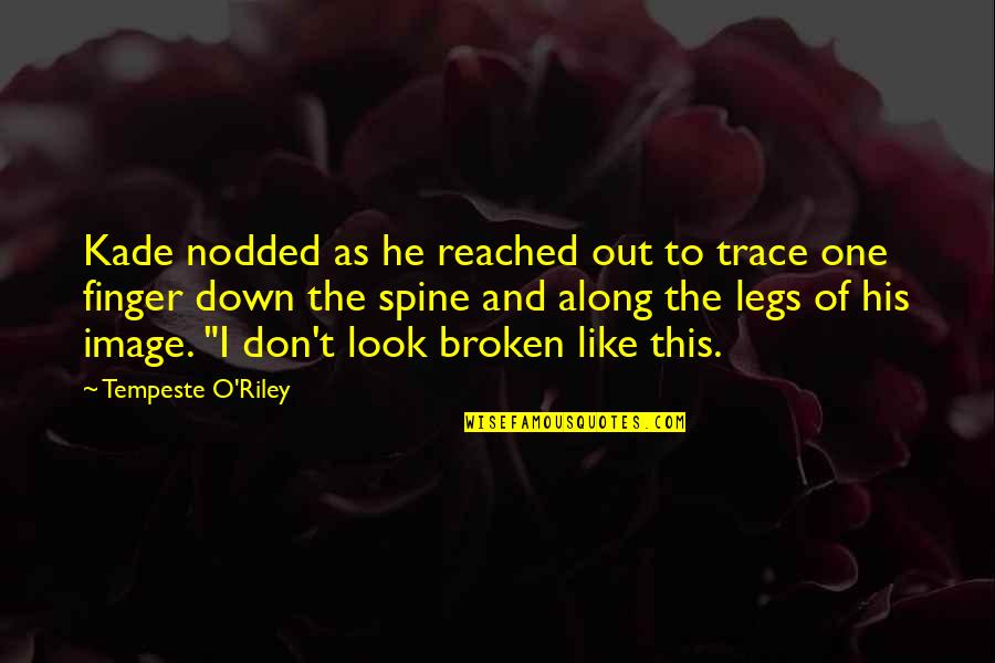 Broken Spine Quotes By Tempeste O'Riley: Kade nodded as he reached out to trace