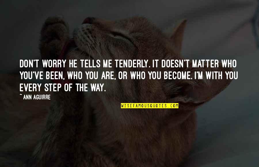 Broken Trust In Marriage Quotes By Ann Aguirre: Don't worry he tells me tenderly. It doesn't