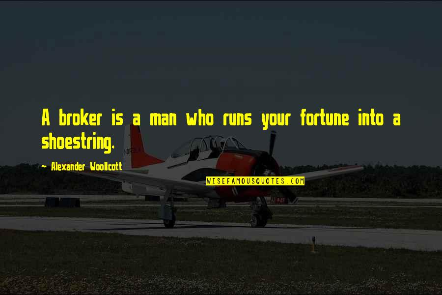 Broker Than Quotes By Alexander Woollcott: A broker is a man who runs your