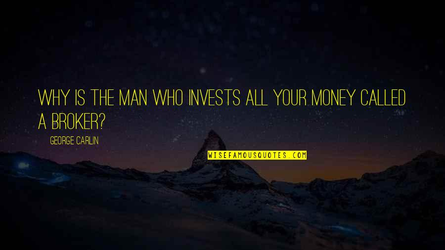 Broker Than Quotes By George Carlin: Why is the man who invests all your