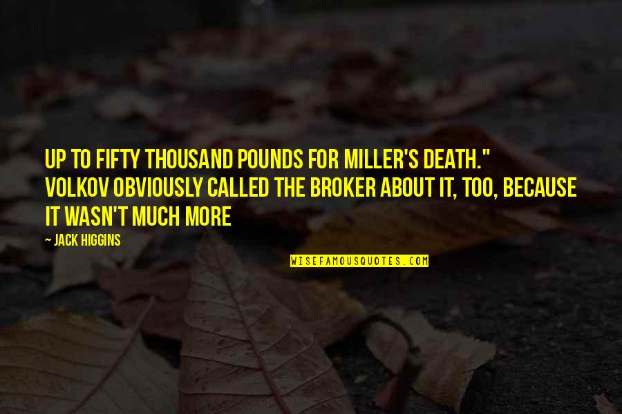 Broker Than Quotes By Jack Higgins: up to fifty thousand pounds for Miller's death.""