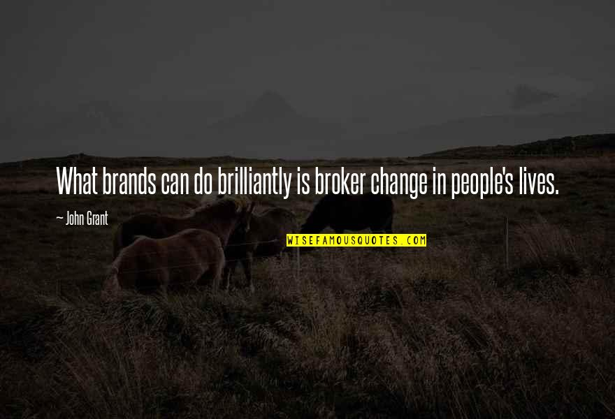 Broker Than Quotes By John Grant: What brands can do brilliantly is broker change