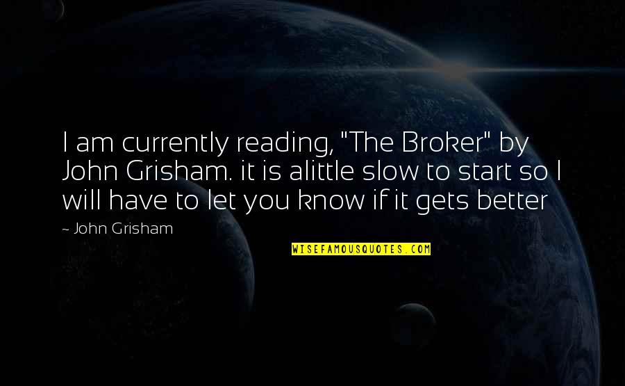 "Broker Than Quotes By John Grisham: I am currently reading, ""The Broker"" by John"