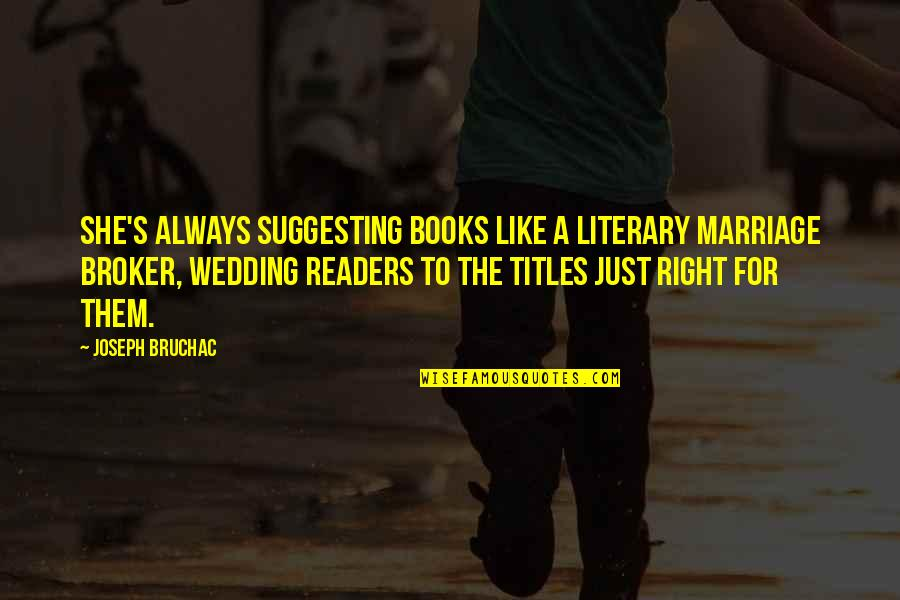 Broker Than Quotes By Joseph Bruchac: She's always suggesting books like a literary marriage